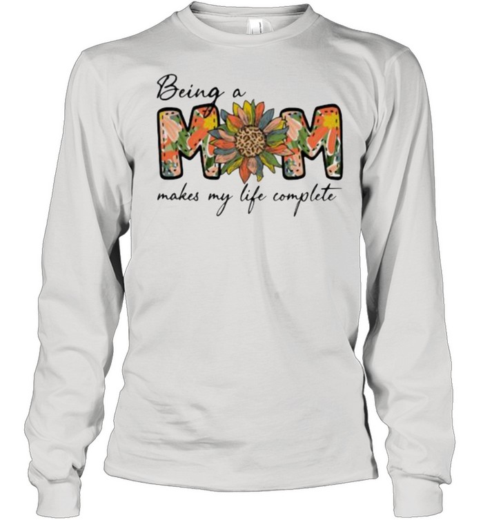 Being A Mom Makes My Life Complete Flower  Long Sleeved T-shirt