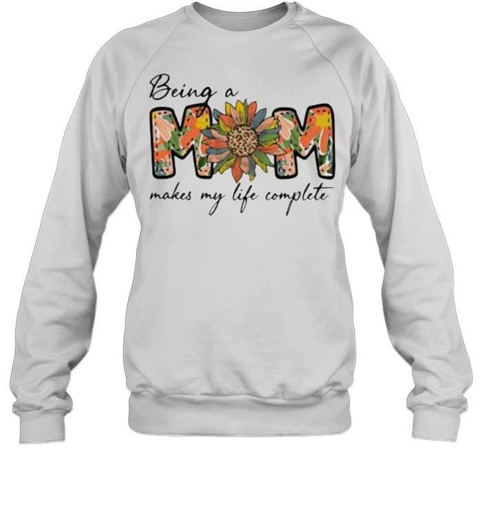 Being A Mom Makes My Life Complete Flower  Unisex Sweatshirt