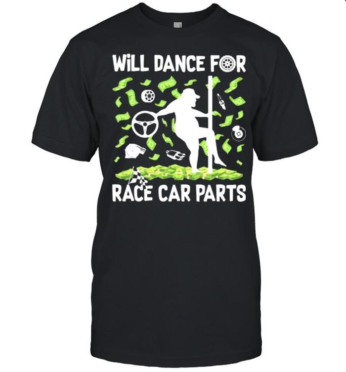 Will Dance For Race Car Parts Dollar  Classic Men's T-shirt