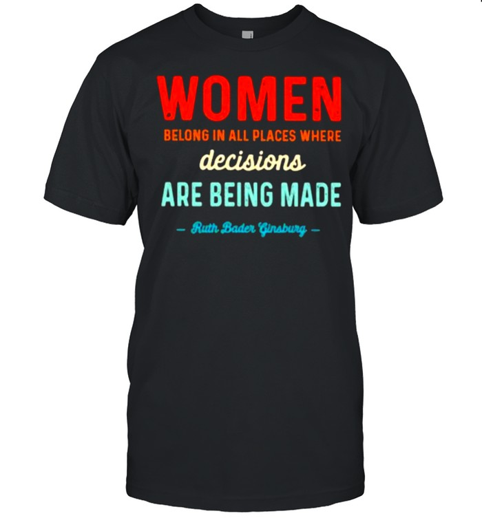 Women Belong In All Places Where Decisions Are Being Made Ruth Bader Ginsburg  Classic Men's T-shirt
