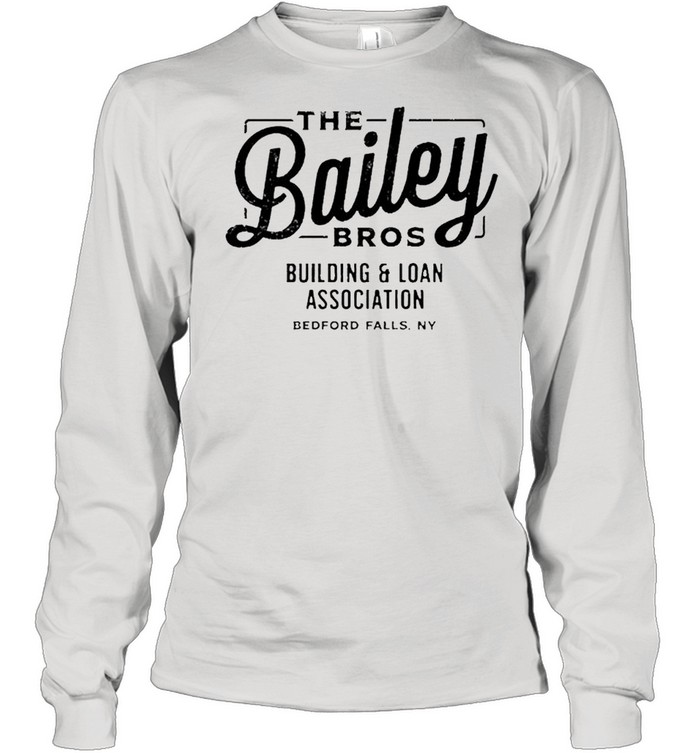 The bailey bros building and loan association shirt Long Sleeved T-shirt