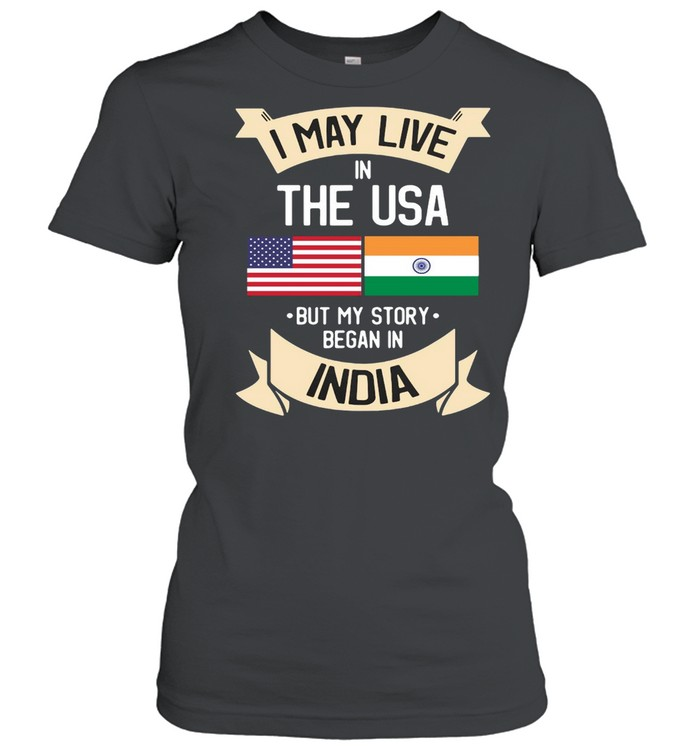 I May Live In The USA But My Story Began In India Gift Roots T-shirt Classic Women's T-shirt