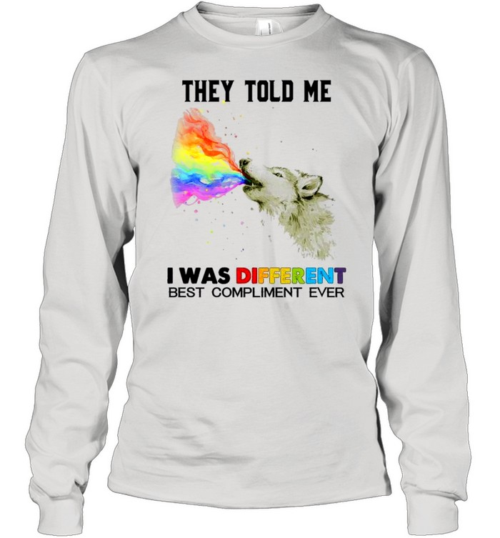 They told me i was different best compliment ever shirt Long Sleeved T-shirt