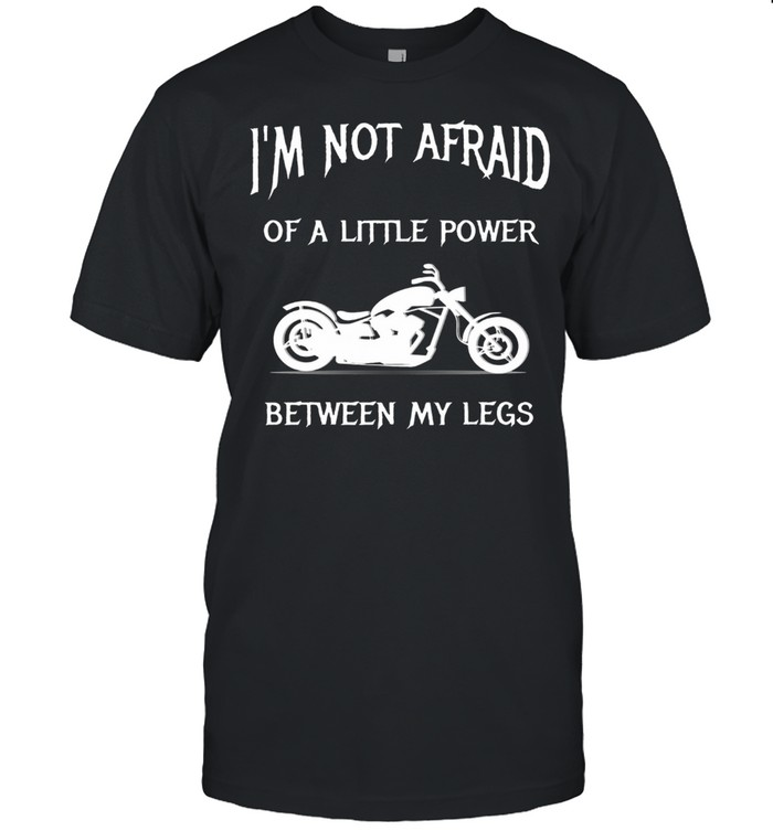 I'M Not Afraid Of A Little Power Motorcycle shirt Classic Men's T-shirt