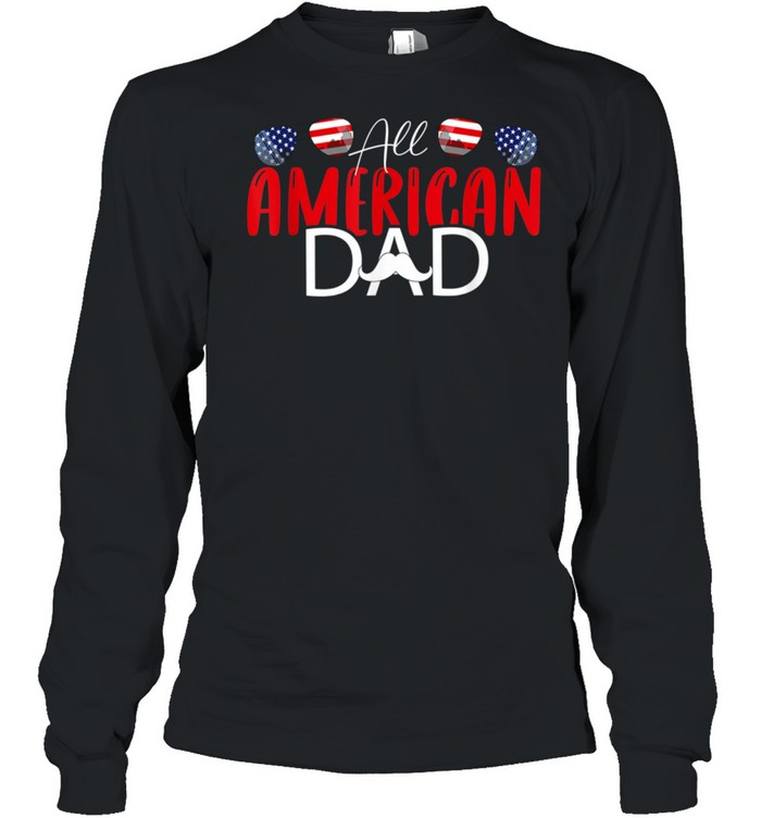 All American Dad 4th of July Fathers Day Daddy shirt Long Sleeved T-shirt