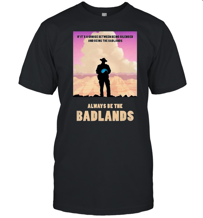 Always be the badlands its choice shirt Classic Men's T-shirt