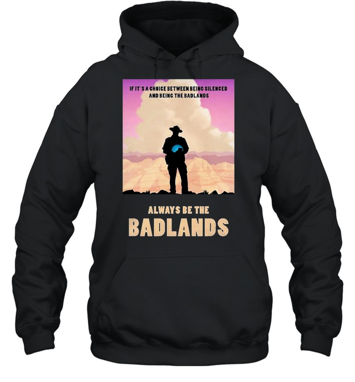 Always be the badlands its choice shirt Unisex Hoodie