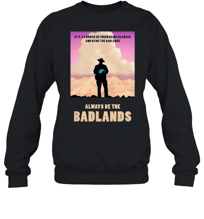 Always be the badlands its choice shirt Unisex Sweatshirt