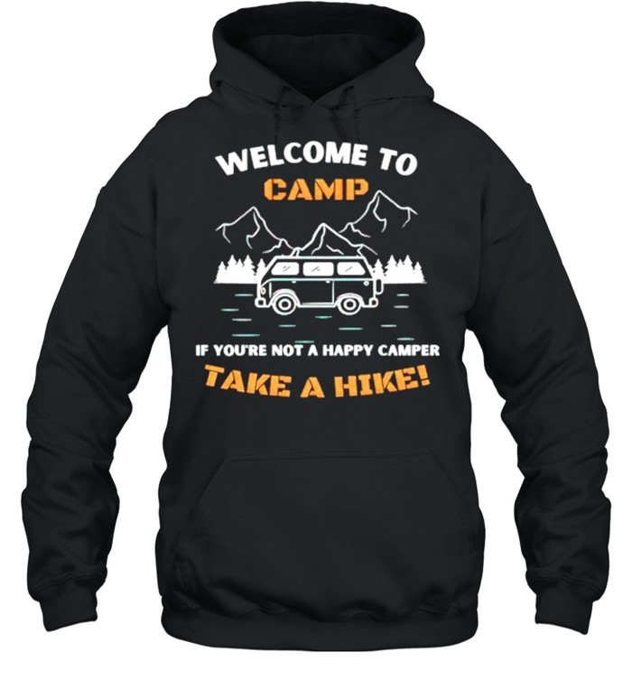 Welcome to camp if youre not a happy camper take a hike shirt Unisex Hoodie
