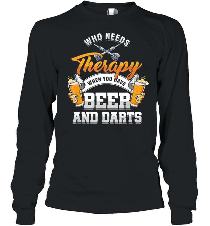 Who Needs Therapy When You Have Beer And Darts shirt Long Sleeved T-shirt