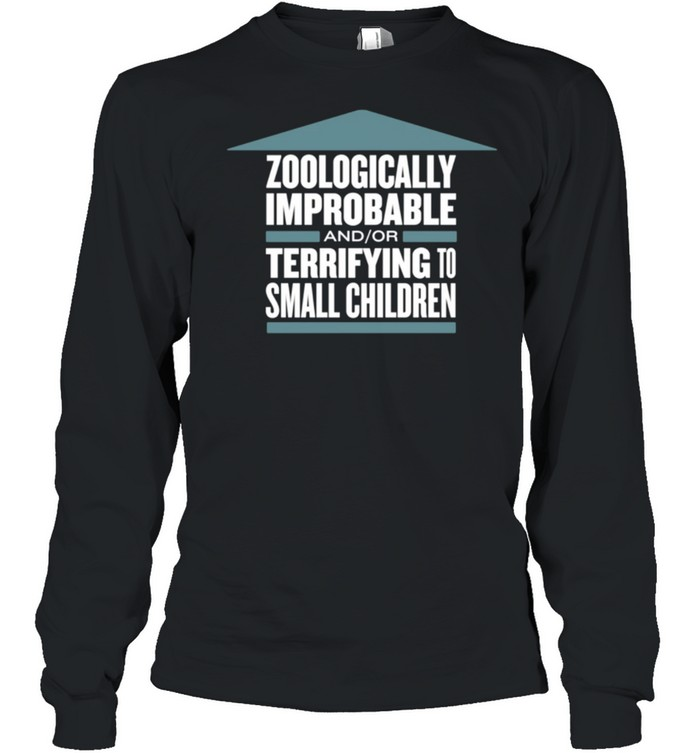 Zoologically Improbable Terrifying Small Children shirt Long Sleeved T-shirt