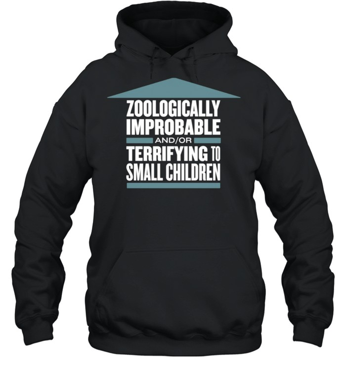 Zoologically Improbable Terrifying Small Children shirt Unisex Hoodie