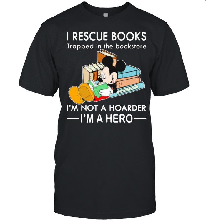 I rescue book trapped in the book store im not a hoarder im a hero mickey shirt Classic Men's T-shirt
