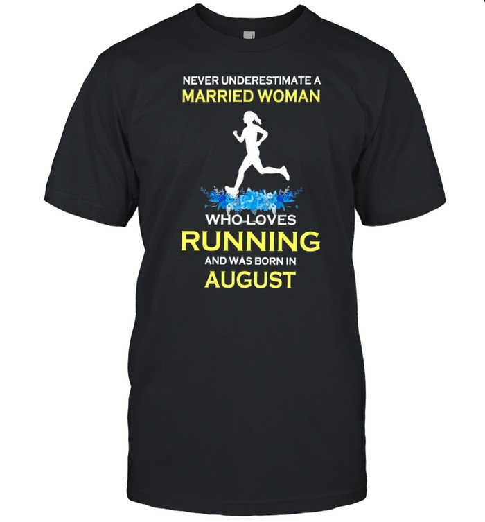 Never underestimate a married woman who loves running and was born in August shirt Classic Men's T-shirt