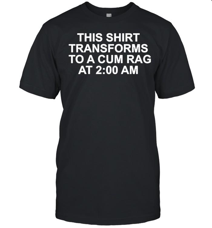 This shirt transforms becomes to a cum rag at 2 am shirt Classic Men's T-shirt