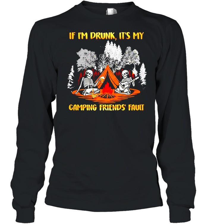 Skeleton if Im drunk its my camping friends fault shirt Long Sleeved T-shirt
