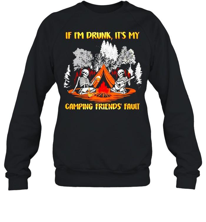 Skeleton if Im drunk its my camping friends fault shirt Unisex Sweatshirt