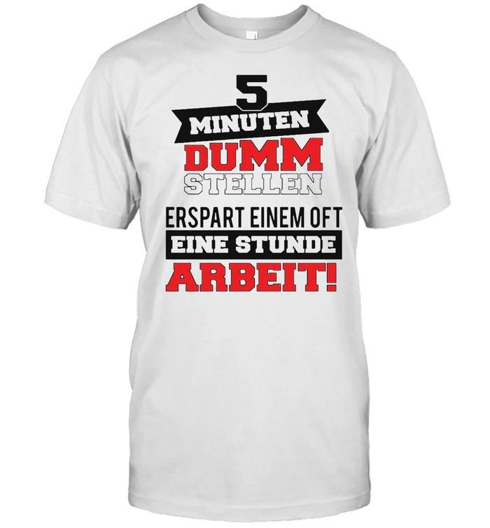 5 Minuten Dumm Stellen Erspart Einem Of T Eine Stunde Arbeit T-shirt Classic Men's T-shirt