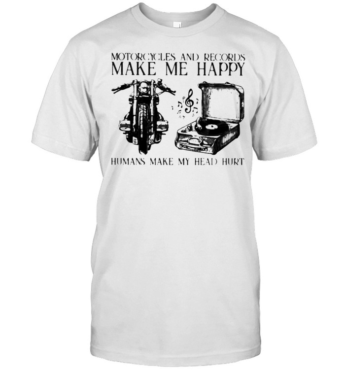 Motorcycles And Records Make Me Happy Humans Make My Head Hurt  Classic Men's T-shirt