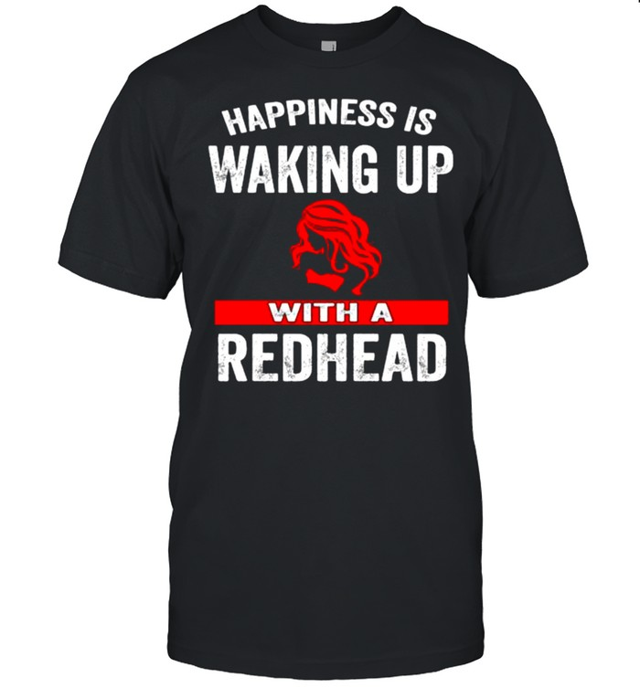Happiness is waking up with a redhead shirt Classic Men's T-shirt
