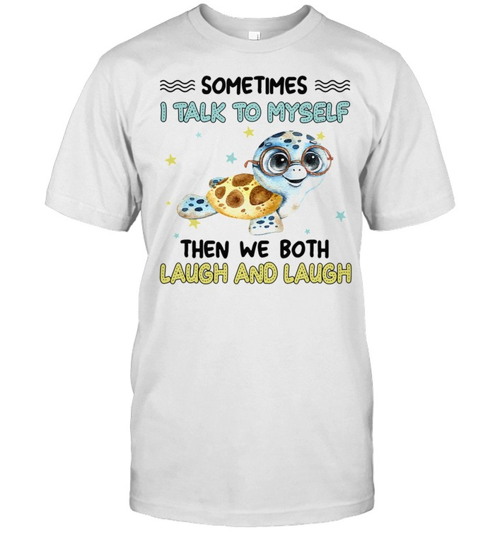 Turtle Sometimes I Talk To Myself Then We Both Laugh And Laugh shirt Classic Men's T-shirt