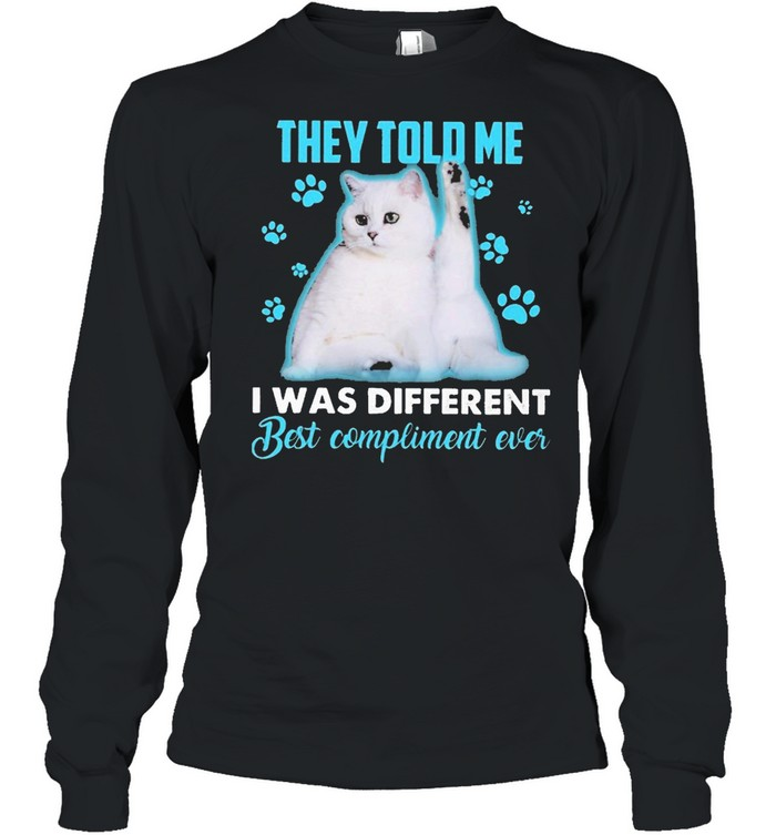 Cat They told me I was different best compliment ever shirt Long Sleeved T-shirt