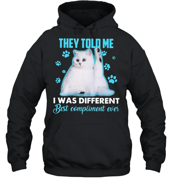 Cat They told me I was different best compliment ever shirt Unisex Hoodie