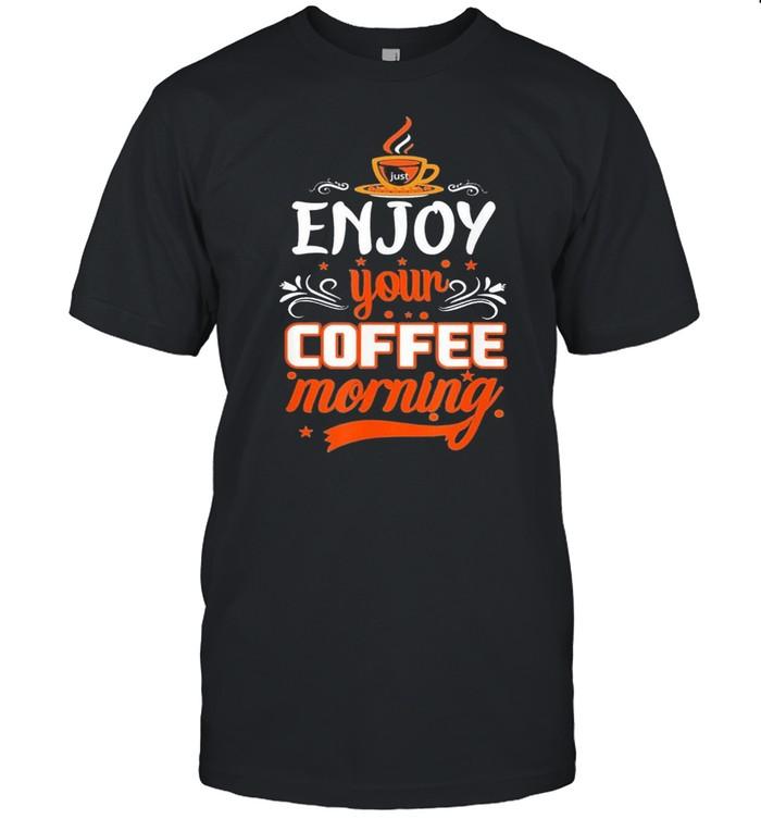 Enjoy your coffee morning shirt Classic Men's T-shirt