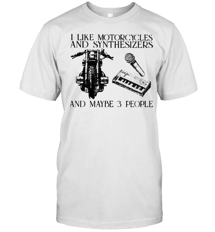 I Like Motorcycles And Synthesizers And Maybe 3 People  Classic Men's T-shirt