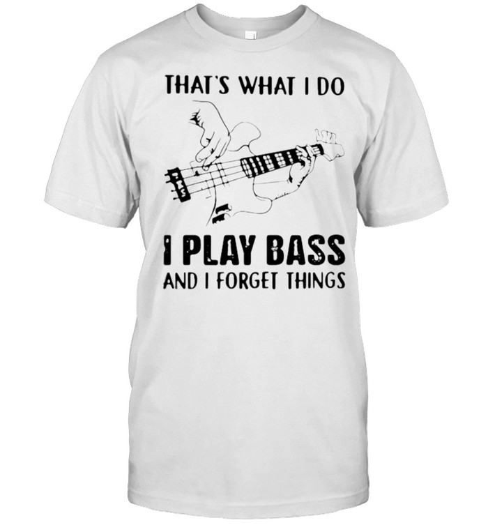 That's What I Do I Play Bass And I Forget Things  Classic Men's T-shirt