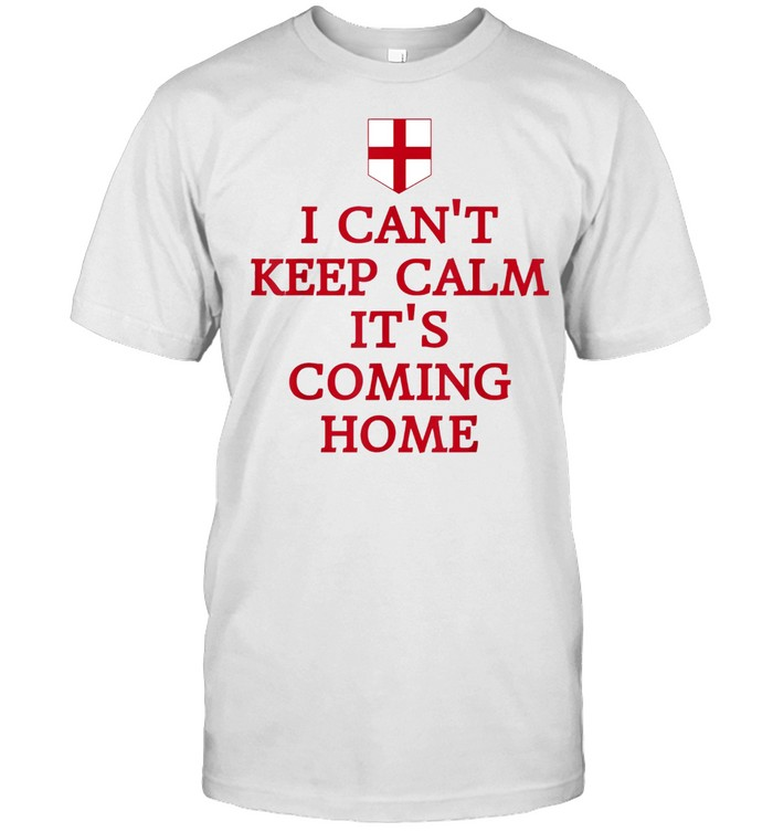 I Cant Keep Calm Its Coming Home England Fan Supporters shirt Classic Men's T-shirt