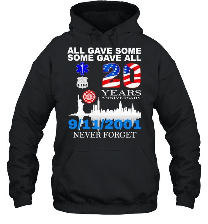 All Gave some Some Gave all 20 years anniversary 9 11 2001 Never forget American flag shirt Unisex Hoodie