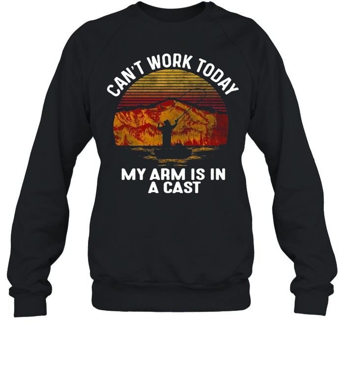 I Can't Work Today My Arm Is In A Cast Vintage T-shirt Unisex Sweatshirt