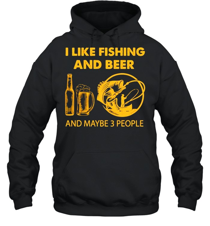 I like fishing and beer and maybe 3 people shirt Unisex Hoodie