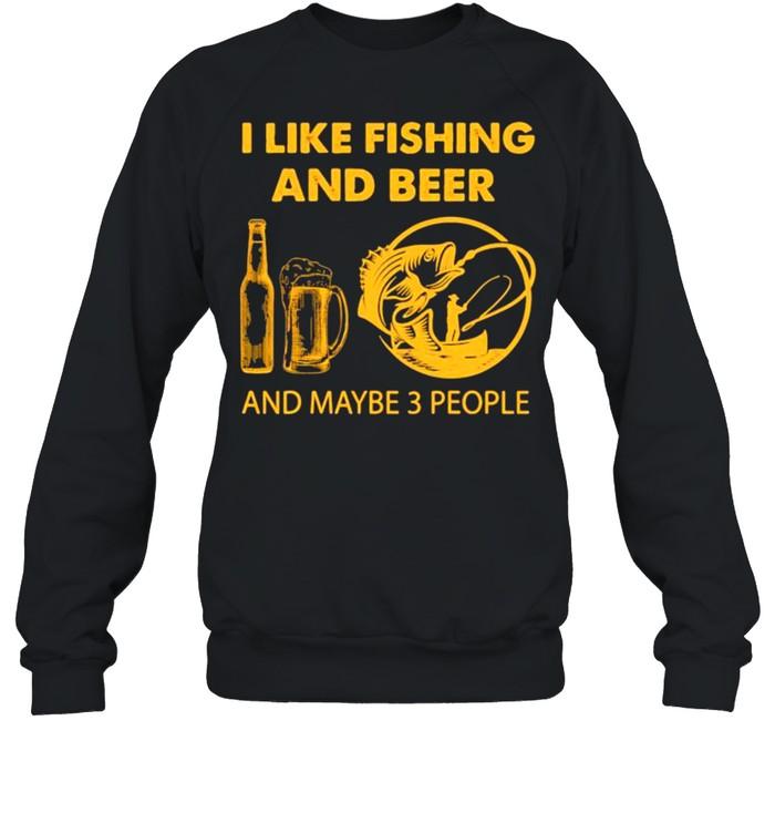 I like fishing and beer and maybe 3 people shirt Unisex Sweatshirt
