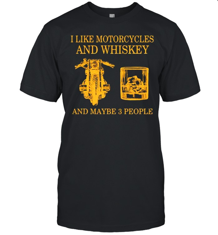 I like motorcycles and whiskey and maybe 3 people shirt Classic Men's T-shirt