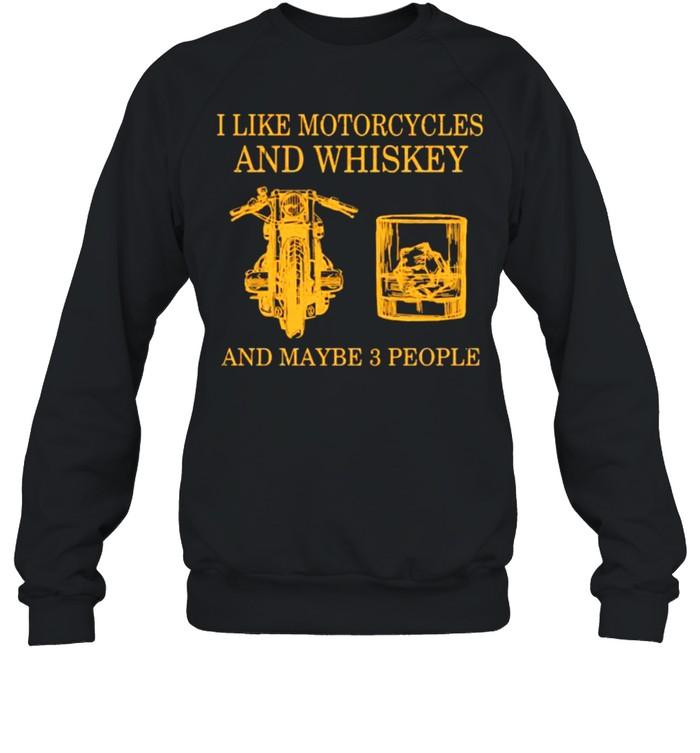 I like motorcycles and whiskey and maybe 3 people shirt Unisex Sweatshirt