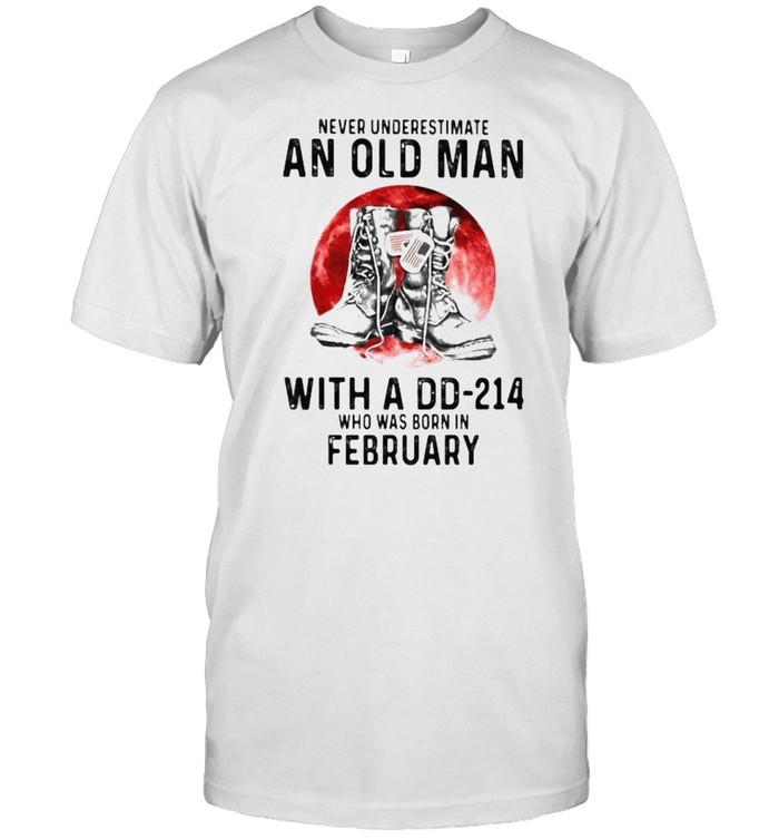 Never Underestimate An Old Man With A DD 214 Who Was Born In February Blood Moon  Classic Men's T-shirt