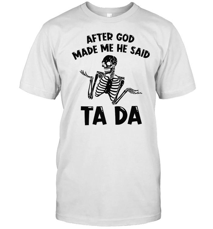 After god made me he said ta da shirt Classic Men's T-shirt