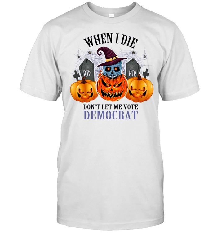 Pumpkins Halloween When I Die Don't Let Me Vote Democrat  Classic Men's T-shirt