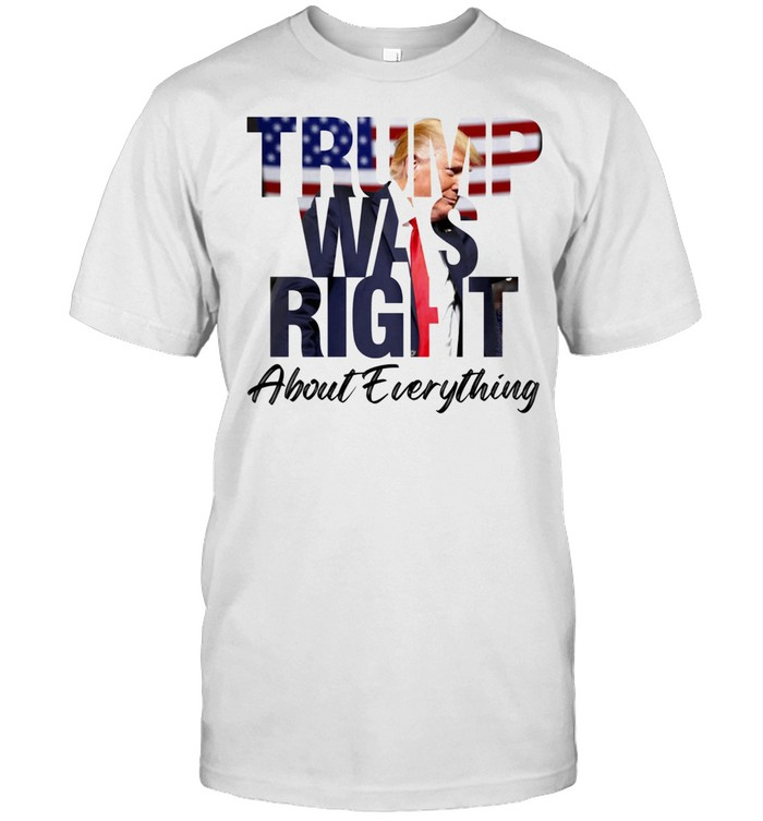 Donald Trump was right about everything shirt Classic Men's T-shirt