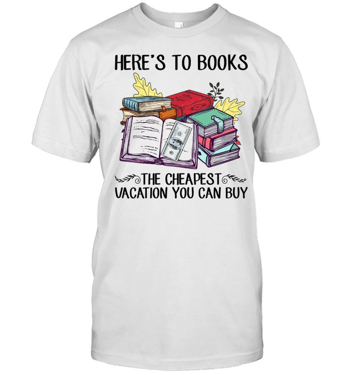Here's to books the cheapest vacation you can buy shirt Classic Men's T-shirt