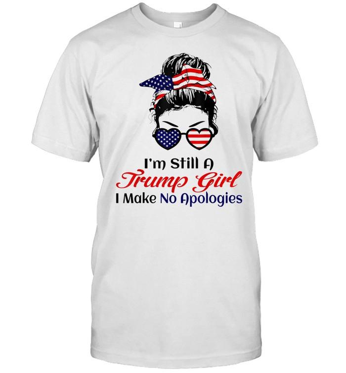 I'm Still A Trump Girl Make No Apologies Patriotic American Gift shirt Classic Men's T-shirt