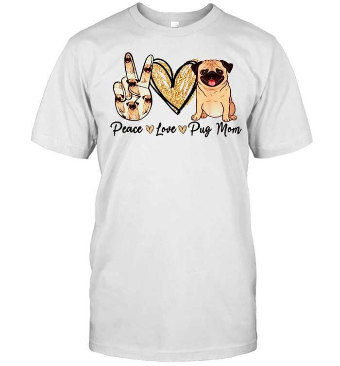 Peace Love Pug Mom Dog Mom Puppy Mother's Day shirt Classic Men's T-shirt