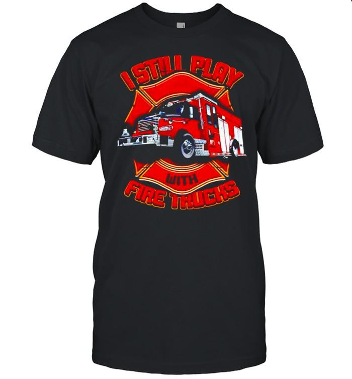 Firefighter I still play with fire trucks shirt Classic Men's T-shirt