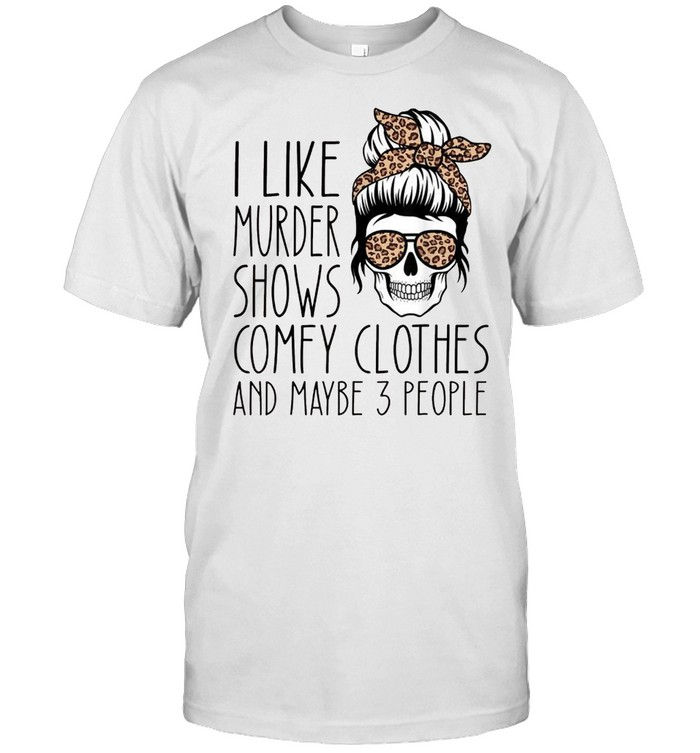 I Like Murder Shows Comfy Clothes And Maybe 3 People Leopard shirt Classic Men's T-shirt
