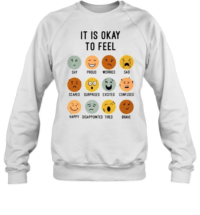 it is okay to feel shirt Unisex Sweatshirt