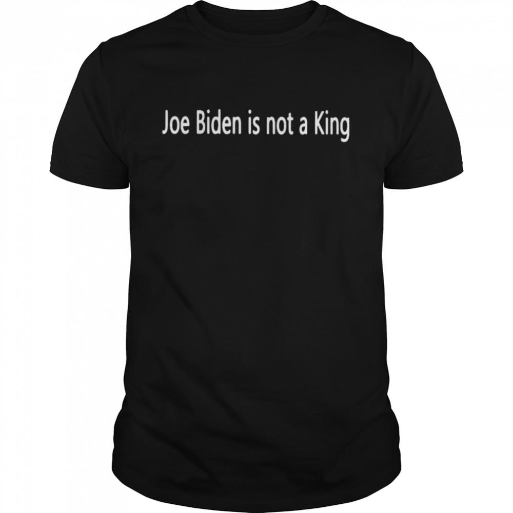 Joe Biden is not a King shirt Classic Men's T-shirt
