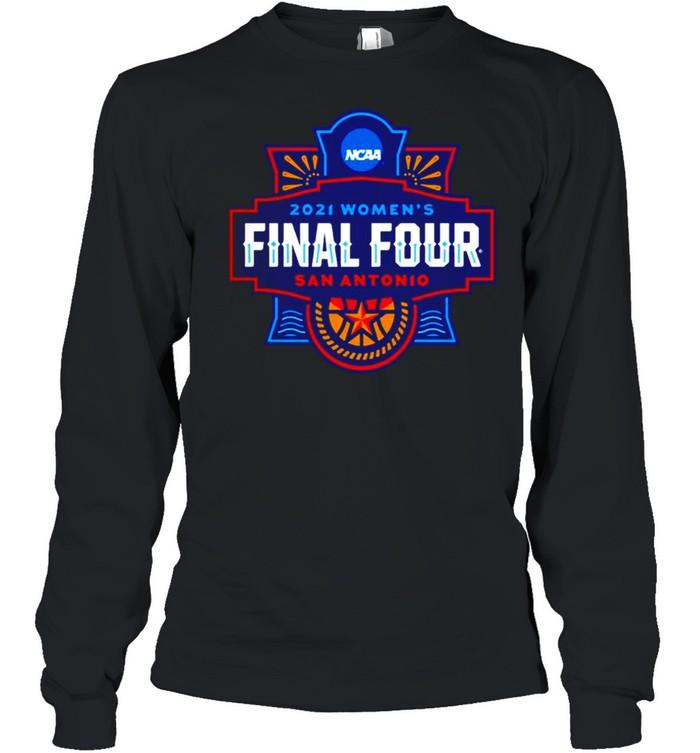 2021 NCAA Women's Basketball Final Four San Antonio shirt Long Sleeved T-shirt