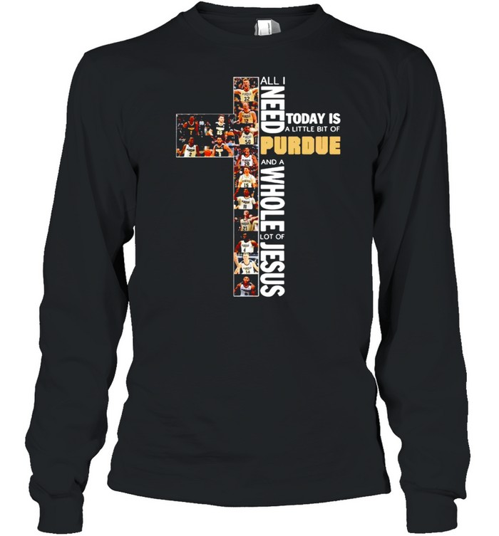 All need today is a little bit of Purdue and a whole lot of Jesus t-shirt Long Sleeved T-shirt